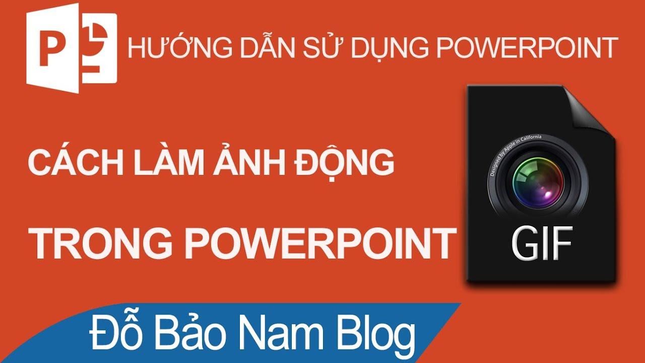 Cách tạo ảnh gif, cách làm ảnh động trong Powerpoint chất lượng cao