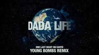 Dada Life - One Last Night on Earth (Young Bombs Remix)
