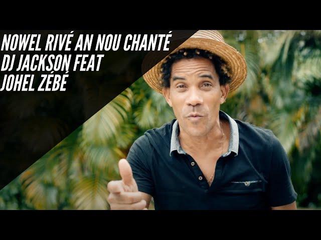 Dj Jackson  Feat Johel Zébé -  NOWEL RIVÉ AN NOU CHANTÉ ( Clip Officiel)