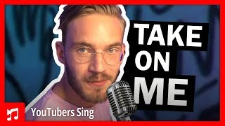 Pewdiepie singing take on me
