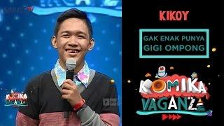 "Kikoy ""Gak Enaknya Punya Gigi Ompong"" - Komika Vaganza (15/12)"