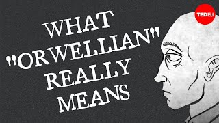 "What ""Orwellian"" really means - Noah Tavlin"