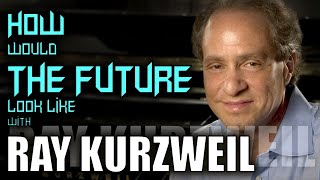 Ray Kurzweil  - What does the future look like