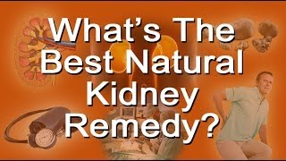 What's The Best Natural Kidney Remedy?