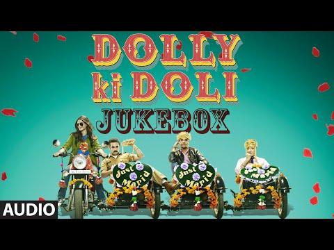 Official: 'Dolly Ki Doli' Full Audio Songs Jukebox   Sonam Kapoor   T-Series