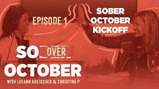 Ep. 01 | So Over October w/ LeeAnn Kreischer and Christina P | Sober October Kickoff