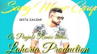 Sang Mar Gyi Remix|| Getta zaildar|| Lahoria production 2018 remix song..