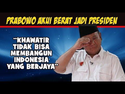 AKHIRNYA PRABOWO AKUI BERAT MENJADI PRESIDEN INDONESIA