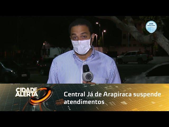Central Já de Arapiraca suspende atendimentos depois que colaboradores testaram positivo
