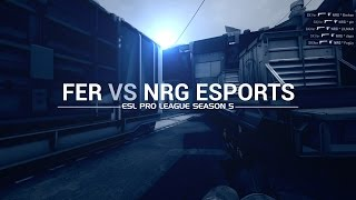 ESL Pro League Season 5 week 10: Fer vs NRG