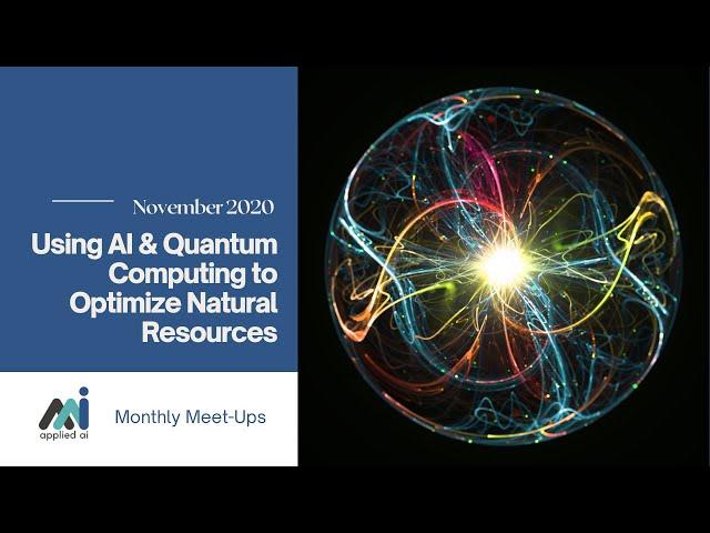 AppliedAI Meetup: Using AI & Quantum Computing to Optimize Natural Resources