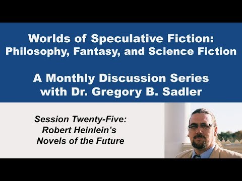 Robert Heinlein's Novels of the Future  - Worlds of Speculative Fiction (lecture 25)