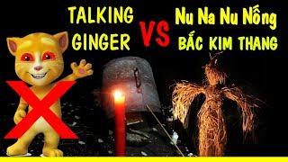 Bắt Talking Ginger Bằng Nghi Thức Nu Na Nu Nống Và Bắc Kim Thang   Phim Ngắn