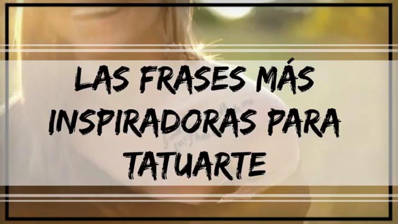 Las Frases Mas Inspiradoras Para Tatuarte Youtube - Frases-para-tatuar