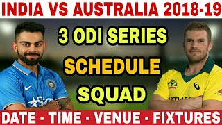 INDIA VS AUSTRALIA 2018-2019 ODI SCHEDULE, INDIA SQUAD, FIXTURES, VENUE, DATE & TIME