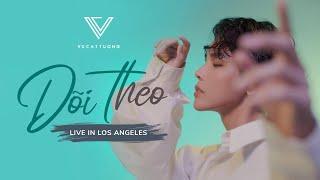 DÕI THEO - VŨ CÁT TƯỜNG | LIVE IN LOS ANGELES
