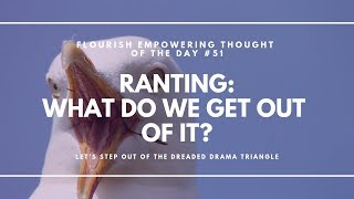 Ranting:  What do we get out of it? - Flourished Empowering Thought of the Day