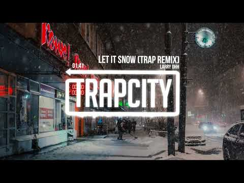 Larry Ohh - Let It Snow (Trap Remix) [Lyrics]