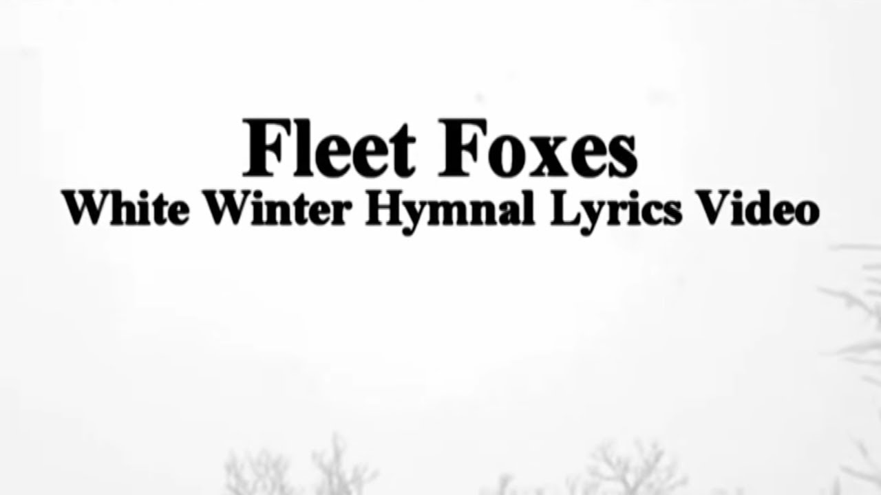 fleet foxes white winter hymnal lyrics music video. Black Bedroom Furniture Sets. Home Design Ideas