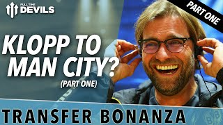 Klopp To City? | Transfer Bonanza - Part 1 | Manchester United