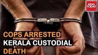 Kerala's Custodial Death : 2 Police Officers Arrested After Man Tortured For 4 Days In Idukki