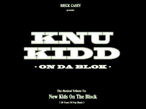 KNU KIDD ON DA BLOK (Tribute to NKOTB) - dj brick casey