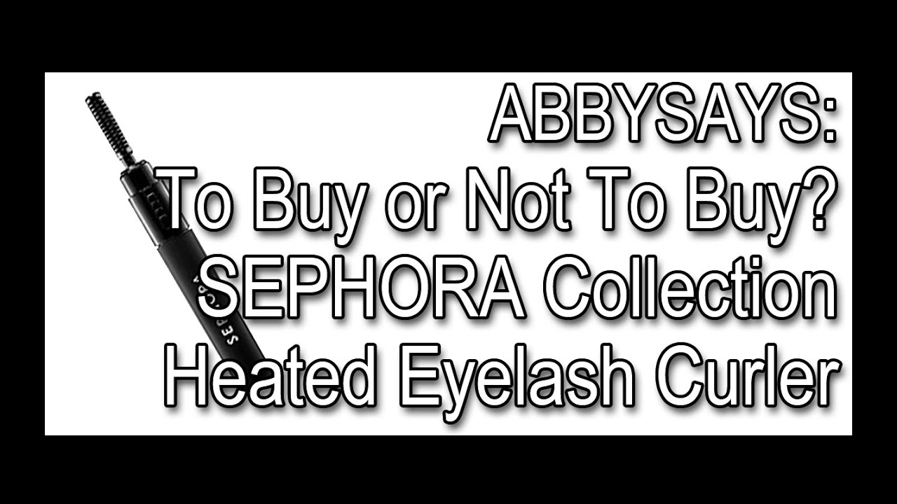 To Buy Or Not To Buy Sephora Collection Heated Eyelash Curler
