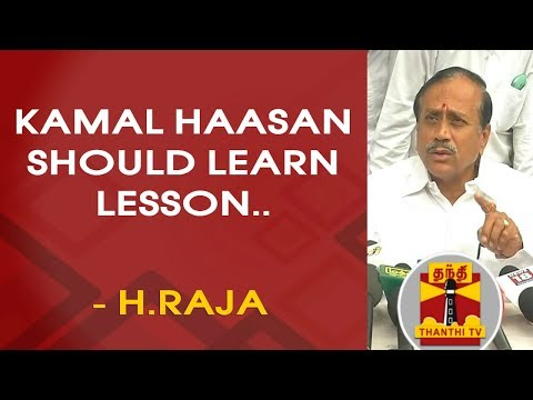 Kamal Haasan should learn lesson from actors who went disappeared in Politics - H.Raja
