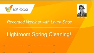 Clean Up Your Lightroom Mess - Lightroom Spring Cleaning Webinar