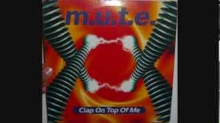 M.U.T.E. - Clap on top of me (1996 Attack mix)