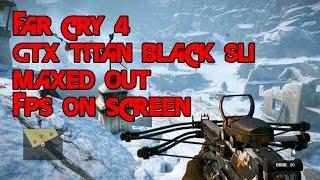 Far Cry 4 PC ULTRA SETTINGS | GTX Titan Black SLI - i7-4770k