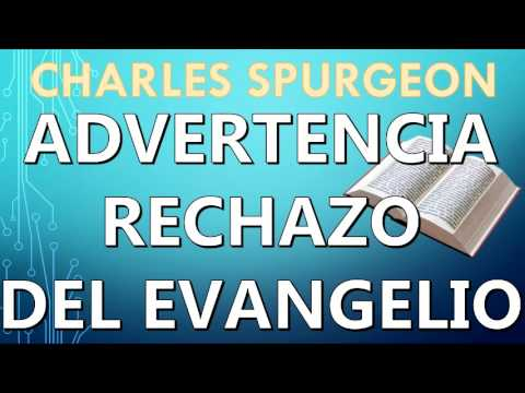 CHARLES SPURGEON | Advertencia a los que rechazan el Evangel