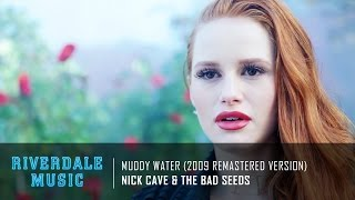 nick cave the bad seeds muddy water 2009 remastered version   riverdale 1x05 music hd
