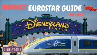 Eurostar Guide - INDIRECT via Lille to Disneyland Paris