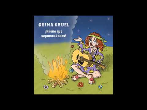 China Cruel -  ¡Ni una que sepamos todos! [Full album]