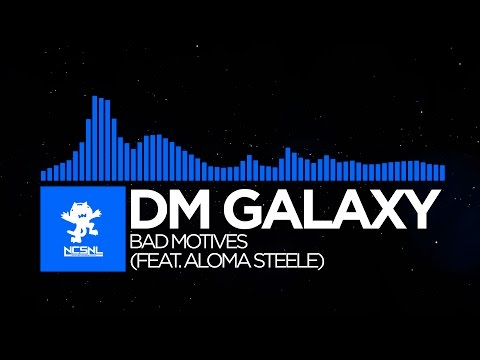 [Dubstep] DM Galaxy - Bad Motives (feat. Aloma Steele) [NCS Release]