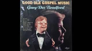 Gary Dee Bradford - Good Ole Gospel Music [1970s Gospel] - black gospel music 1970