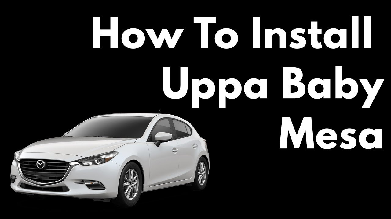 How To Install A Uppa Baby Mesa Infant Car Seat In 2017 Mazda 3 Using Anchors