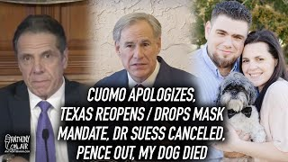 Cuomo Apologizes, Texas Reopens / Drops Mask Mandate, Dr Suess Canceled, Pence Out, My Dog Died