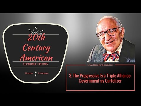 3.  The Progressive Era Triple Alliance: Government as Cartelizer - Murray N Rothbard