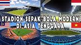 10 Stadion Khusus Sepak Bola Terbaik di Asia Tenggara 2017