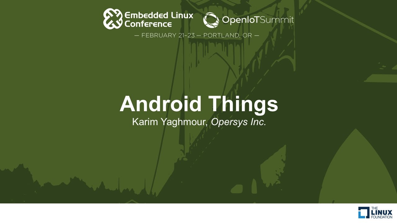 Android Things - Karim Yaghmour, Opersys Inc