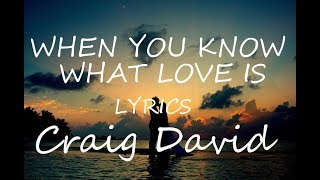 Craig David - When You Know What Love Is (Lyrics) Video