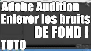 # ADOBE AUDITION CS6 ENLEVER LES BRUITS DE FOND !
