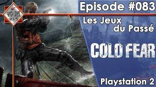 [FR]Les Jeux Du Passé - Episode #83 (Cold Fear)(PS2)