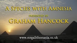 Graham Hancock:  A Species with Amnesia FULL LECTURE Megalithomania 2009