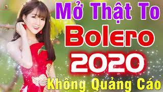 MỞ THẬT TO BOLERO 2020...6688 Bài Bolero Trữ Tình Ngọt Ngào KHÔNG QUẢNG CÁO Nghe Cực Sướng Tai