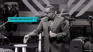 The Anchor Holds Pt. 3 - Apostle Phil Hernandez