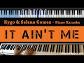 Kygo & Selena Gomez - It Ain't Me - LOWER Key (Piano Karaoke / Sing Along)