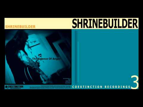 Shrinebuilder - Science of Anger